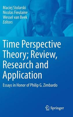 Time Perspective Theory; Review, Research and Application: Essays in Honor of Philip G. Zimbardo (Hardback)