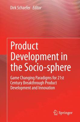 Product Development in the Socio-sphere: Game Changing Paradigms for 21st Century Breakthrough Product Development and Innovation (Hardback)