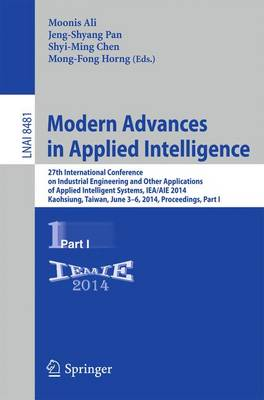 Modern Advances in Applied Intelligence: 27th International Conference on Industrial Engineering and Other Applications of Applied Intelligent Systems, IEA/AIE 2014, Kaohsiung, Taiwan, June 3-6, 2014, Proceedings, Part I - Lecture Notes in Computer Science 8481 (Paperback)