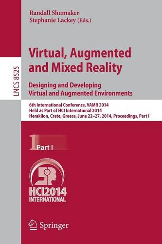 Virtual, Augmented and Mixed Reality: Designing and Developing Augmented and Virtual Environments: 6th International Conference, VAMR 2014, Held as Part of HCI International 2014, Heraklion, Crete, Greece, June 22-27, 2014, Proceedings, Part I - Information Systems and Applications, incl. Internet/Web, and HCI 8525 (Paperback)
