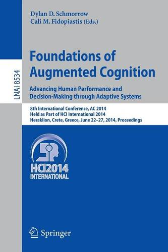 Foundations of Augmented Cognition. Advancing Human Performance and Decision-Making through Adaptive Systems: 8th International Conference, AC 2014, Held as Part of HCI International 2014, Heraklion, Crete, Greece, June 22-27, 2014, Proceedings - Lecture Notes in Artificial Intelligence 8534 (Paperback)