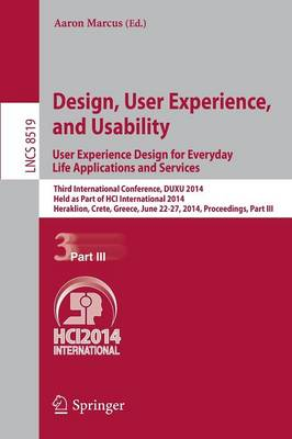 Design, User Experience, and Usability: User Experience Design for Everyday Life Applications and Services: Third International Conference, DUXU 2014, Held as Part of HCI International 2014, Heraklion, Crete, Greece, June 22-27, 2014, Proceedings, Part III - Lecture Notes in Computer Science 8519 (Paperback)