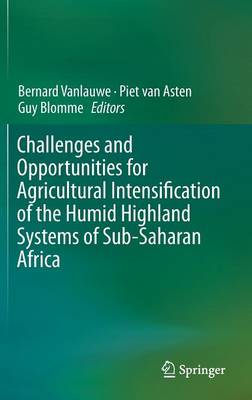 Challenges and Opportunities for Agricultural Intensification of the Humid Highland Systems of Sub-Saharan Africa (Hardback)