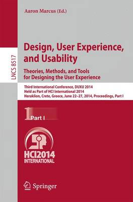 Design, User Experience, and Usability: Theories, Methods, and Tools for Designing the User Experience: Third International Conference, DUXU 2014, Held as Part of the HCI International 2014, Heraklion, Crete, Greece, June 22-27, 2014, Proceedings, Part I - Lecture Notes in Computer Science 8517 (Paperback)