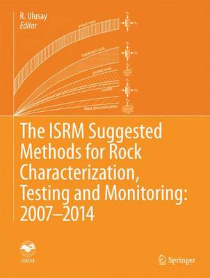 The ISRM Suggested Methods for Rock Characterization, Testing and Monitoring: 2007-2014 (Hardback)