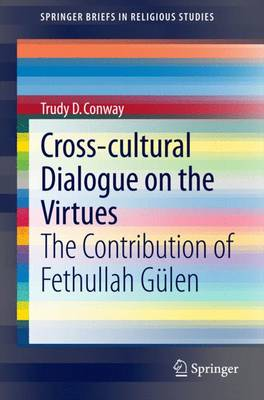 Cross-cultural Dialogue on the Virtues: The Contribution of Fethullah Gulen - SpringerBriefs in Religious Studies 1 (Paperback)