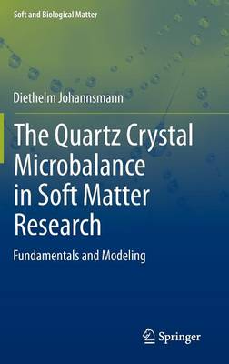 The Quartz Crystal Microbalance in Soft Matter Research: Fundamentals and Modeling - Soft and Biological Matter (Hardback)