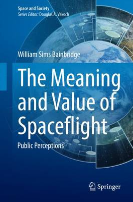 The Meaning and Value of Spaceflight: Public Perceptions - Space and Society (Hardback)