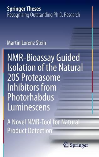 NMR-Bioassay Guided Isolation of the Natural 20S Proteasome Inhibitors from Photorhabdus Luminescens: A Novel NMR-Tool for Natural Product Detection - Springer Theses (Hardback)