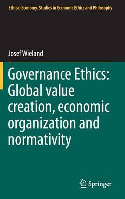 Governance Ethics: Global value creation, economic organization and normativity - Ethical Economy 48 (Hardback)