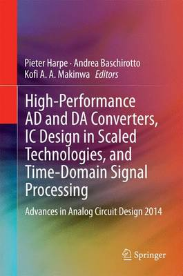 High-Performance AD and DA Converters, IC Design in Scaled Technologies, and Time-Domain Signal Processing: Advances in Analog Circuit Design 2014 (Hardback)
