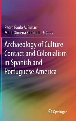 Archaeology of Culture Contact and Colonialism in Spanish and Portuguese America (Hardback)