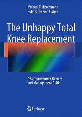 The Unhappy Total Knee Replacement: A Comprehensive Review and Management Guide (Hardback)