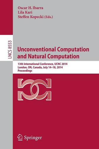 Unconventional Computation and Natural Computation: 13th International Conference, UCNC 2014, London, ON, Canada, July 14-18, 2014, Proceedings - Theoretical Computer Science and General Issues 8553 (Paperback)