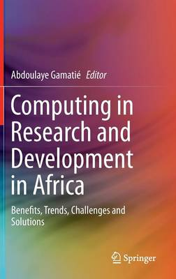 Computing in Research and Development in Africa: Benefits, Trends, Challenges and Solutions (Hardback)