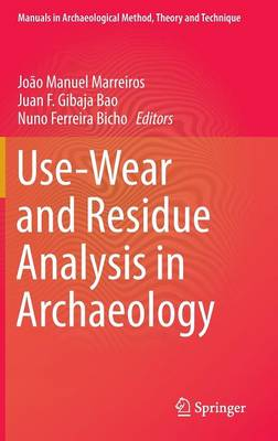 Use-Wear and Residue Analysis in Archaeology - Manuals in Archaeological Method, Theory and Technique (Hardback)