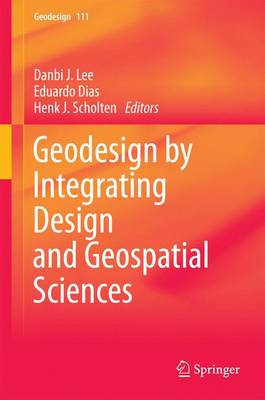 Geodesign by Integrating Design and Geospatial Sciences - GeoJournal Library 111 (Hardback)