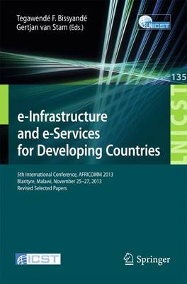 e-Infrastructure and e-Services for Developing Countries: 5th International Conference, AFRICOMM 2013, Blantyre, Malawi, November 25-27, 2013, Revised Selected Papers - Lecture Notes of the Institute for Computer Sciences, Social Informatics and Telecommunications Engineering 135 (Paperback)