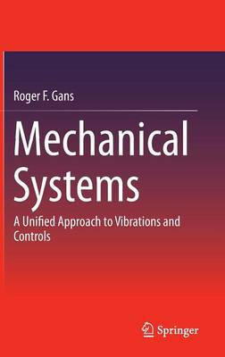 Mechanical Systems: A Unified Approach to Vibrations and Controls (Hardback)