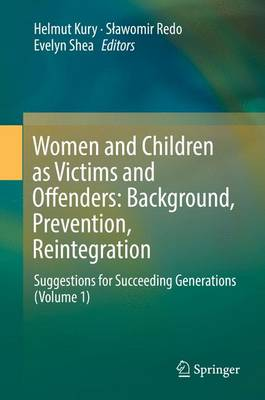 Women and Children as Victims and Offenders: Background, Prevention, Reintegration: Suggestions for Succeeding Generations (Volume 1) (Hardback)