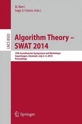 Algorithm Theory -- SWAT 2014: 14th Scandinavian Symposium and Workshops, SWAT 2014, Copenhagen, Denmark, July 2-4, 2014. Proceedings - Lecture Notes in Computer Science 8503 (Paperback)