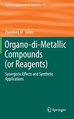 Organo-di-Metallic Compounds (or Reagents): Synergistic Effects and Synthetic Applications - Topics in Organometallic Chemistry 47 (Hardback)