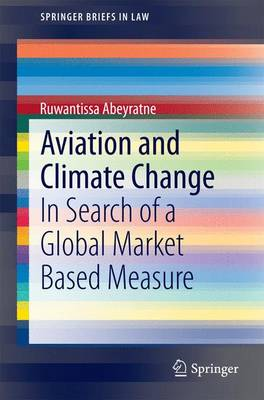 Aviation and Climate Change: In Search of a Global Market Based Measure - SpringerBriefs in Law (Paperback)