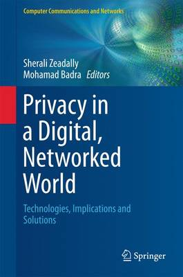 Privacy in a Digital, Networked World: Technologies, Implications and Solutions - Computer Communications and Networks (Hardback)
