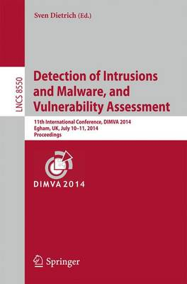 Detection of Intrusions and Malware, and Vulnerability Assessment: 11th International Conference, DIMVA 2014, Egham, UK, July 10-11, 2014, Proceedings - Lecture Notes in Computer Science 8550 (Paperback)