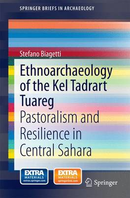 Ethnoarchaeology of the Kel Tadrart Tuareg: Pastoralism and Resilience in Central Sahara - SpringerBriefs in Archaeology (Paperback)