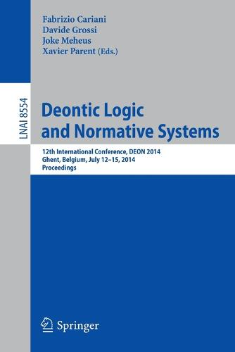 Deontic Logic and Normative Systems: 12th International Conference, DEON 2014, Ghent, Belgium, July 12-15, 2014. Proceedings - Lecture Notes in Artificial Intelligence 8554 (Paperback)