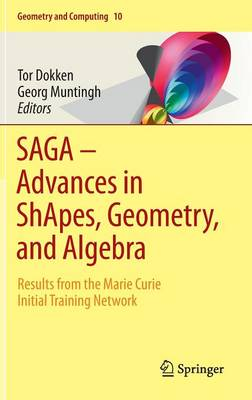 SAGA - Advances in ShApes, Geometry, and Algebra: Results from the Marie Curie Initial Training Network - Geometry and Computing 10 (Hardback)