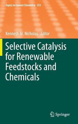 Selective Catalysis for Renewable Feedstocks and Chemicals - Topics in Current Chemistry 353 (Hardback)