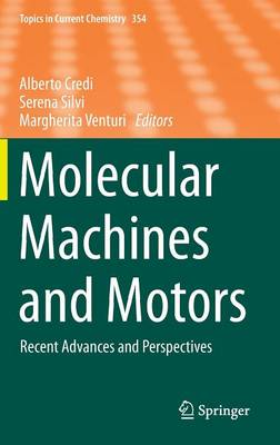Molecular Machines and Motors: Recent Advances and Perspectives - Topics in Current Chemistry 354 (Hardback)