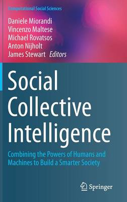 Social Collective Intelligence: Combining the Powers of Humans and Machines to Build a Smarter Society - Computational Social Sciences (Hardback)