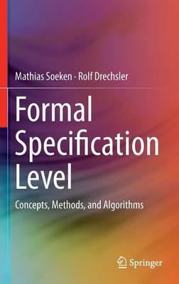 Formal Specification Level: Concepts, Methods, and Algorithms (Hardback)