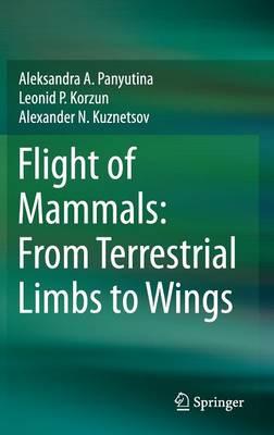 Flight of Mammals: From Terrestrial Limbs to Wings (Hardback)