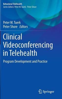 Clinical Videoconferencing in Telehealth: Program Development and Practice - Behavioral Telehealth (Hardback)