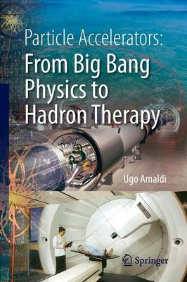 Particle Accelerators: From Big Bang Physics to Hadron Therapy (Paperback)