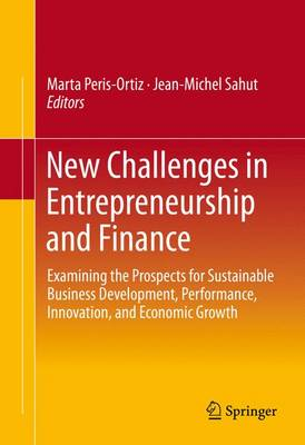 New Challenges in Entrepreneurship and Finance: Examining the Prospects for Sustainable Business Development, Performance, Innovation, and Economic Growth (Hardback)