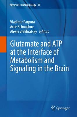 Glutamate and ATP at the Interface of Metabolism and Signaling in the Brain - Advances in Neurobiology 11 (Hardback)