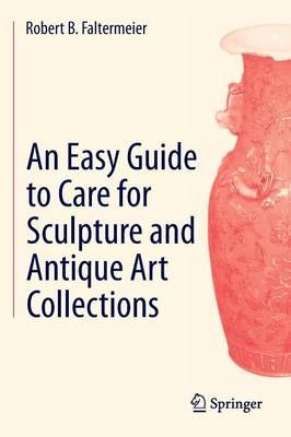 An Easy Guide to Care for Sculpture and Antique Art Collections (Paperback)