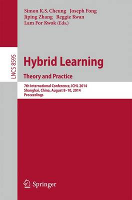 Hybrid Learning Theory and Practice: 7th International Conference, ICHL 2014, Shanghai, China, August 8-10, 2014. Proceedings - Lecture Notes in Computer Science 8595 (Paperback)
