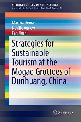 Strategies for Sustainable Tourism at the Mogao Grottoes of Dunhuang, China - SpringerBriefs in Archaeological Heritage Management (Paperback)