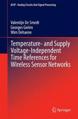 Temperature- and Supply Voltage-Independent Time References for Wireless Sensor Networks - Analog Circuits and Signal Processing 128 (Hardback)