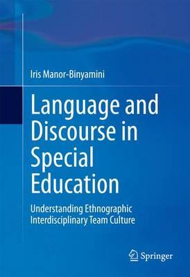 Language and Discourse in Special Education: Understanding Ethnographic Interdisciplinary Team Culture (Hardback)