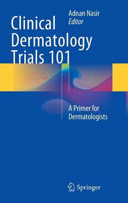 Clinical Dermatology Trials 101: A Primer for Dermatologists (Hardback)