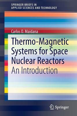 Thermo-Magnetic Systems for Space Nuclear Reactors: An Introduction - SpringerBriefs in Applied Sciences and Technology (Paperback)