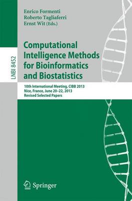 Computational Intelligence Methods for Bioinformatics and Biostatistics: 10th International Meeting, CIBB 2013, Nice, France, June 20-22, 2013, Revised Selected Papers - Lecture Notes in Bioinformatics 8452 (Paperback)