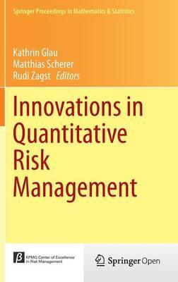 Innovations in Quantitative Risk Management: TU Munchen, September 2013 - Springer Proceedings in Mathematics & Statistics 99 (Hardback)